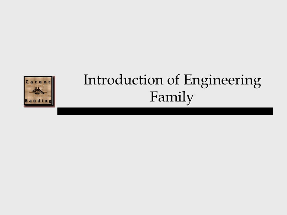 Introduction of Engineering Family