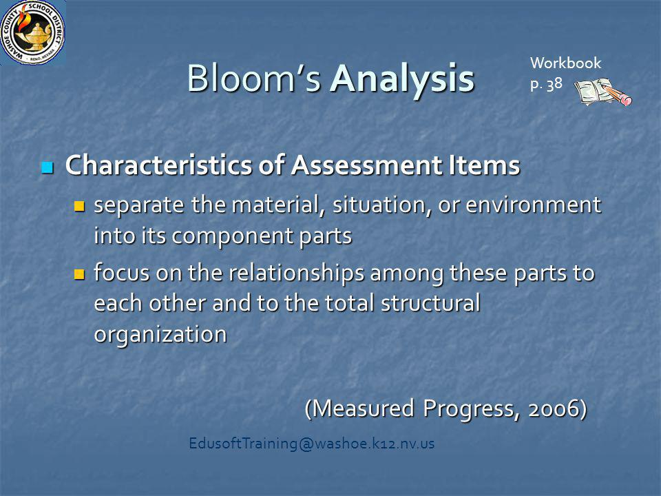 Bloom's Analysis Characteristics of Assessment Items Characteristics of Assessment Items separate the material, situation, or environment into its com