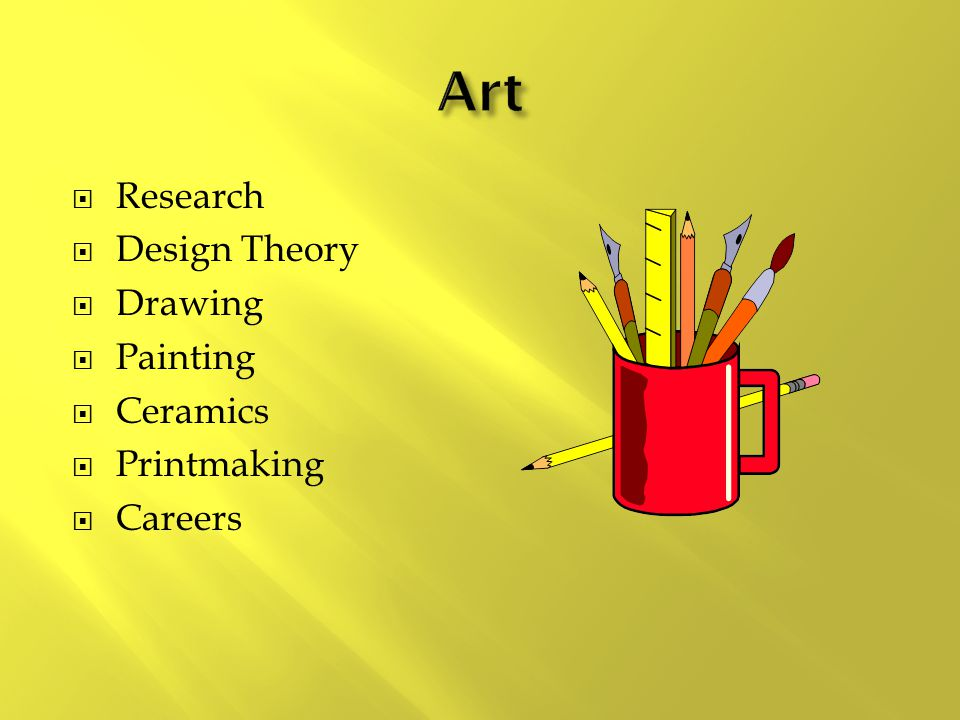  Research  Design Theory  Drawing  Painting  Ceramics  Printmaking  Careers