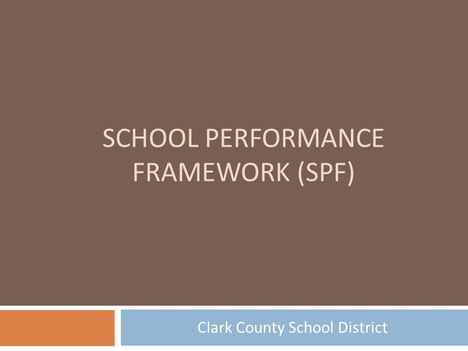 Five Steps to an Elementary & Middle School's Score: Step Three Step 1: Academics 88 + Step 2: School Climate 12 = 100 percent of a school's SPF score Step Three: All schools are unique  The CCSD recognizes different schools may have different goals.