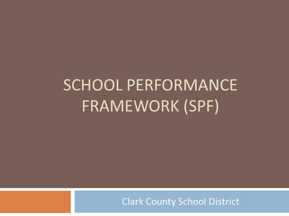 SCHOOL PERFORMANCE FRAMEWORK (SPF) Clark County School District