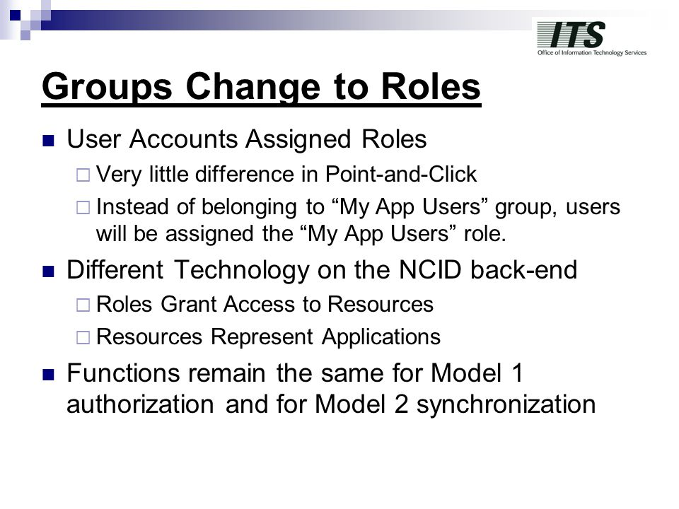 "Groups Change to Roles User Accounts Assigned Roles  Very little difference in Point-and-Click  Instead of belonging to ""My App Users"" group, users"