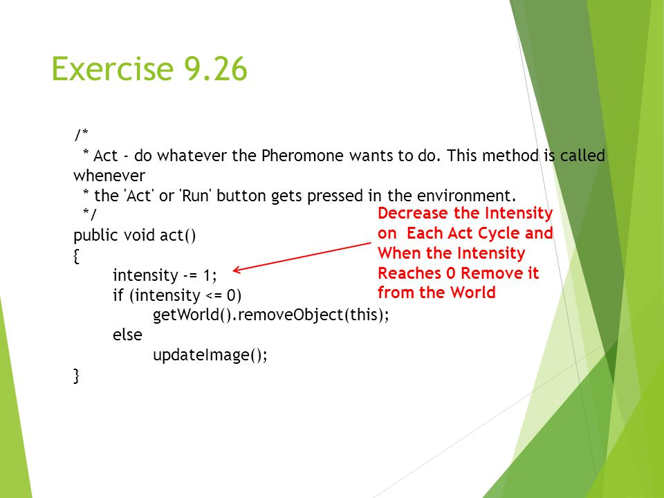 Exercise 9.26 /* * Act - do whatever the Pheromone wants to do.