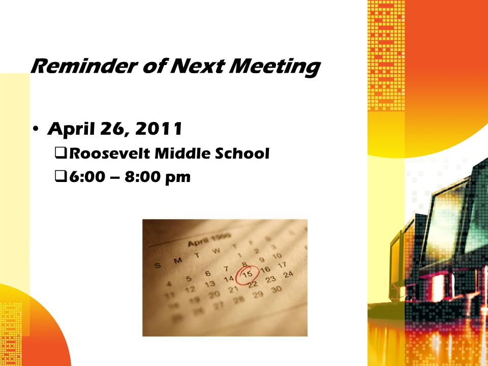Reminder of Next Meeting April 26, 2011  Roosevelt Middle School  6:00 – 8:00 pm