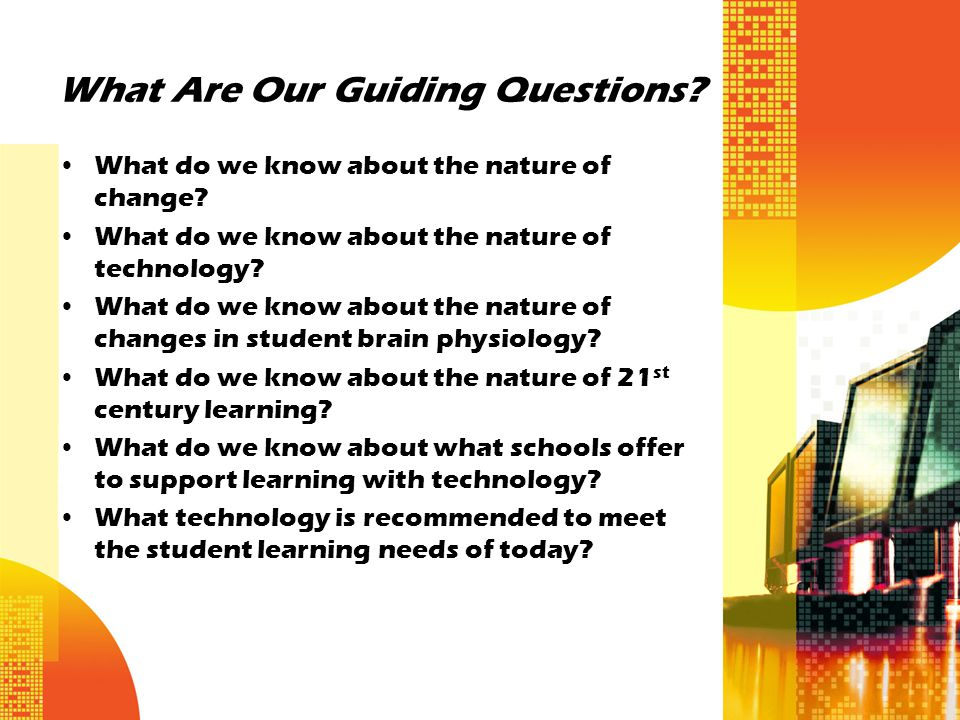 What Are Our Guiding Questions. What do we know about the nature of change.