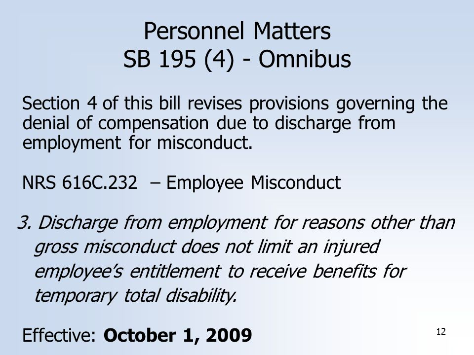 12 Personnel Matters SB 195 (4) - Omnibus Section 4 of this bill revises provisions governing the denial of compensation due to discharge from employment for misconduct.