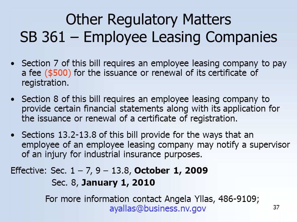 37 Other Regulatory Matters SB 361 – Employee Leasing Companies Section 7 of this bill requires an employee leasing company to pay a fee ($500) for the issuance or renewal of its certificate of registration.