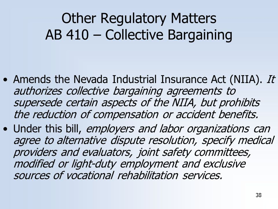 38 Other Regulatory Matters AB 410 – Collective Bargaining Amends the Nevada Industrial Insurance Act (NIIA).