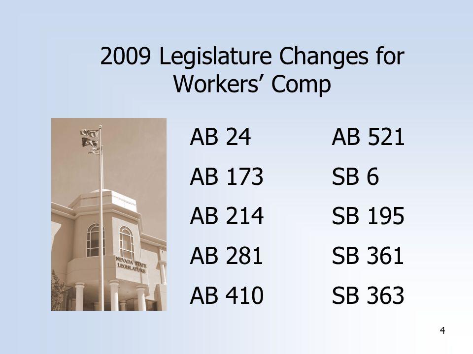 4 2009 Legislature Changes for Workers' Comp AB 24AB 521 AB 173SB 6 AB 214SB 195 AB 281SB 361 AB 410SB 363