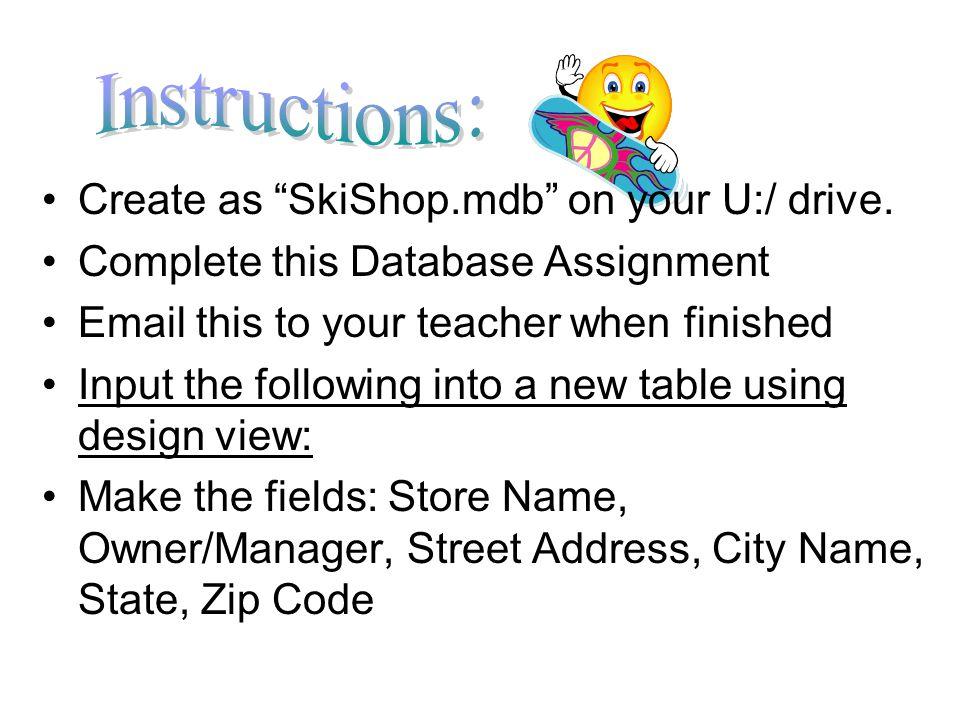 Create as SkiShop.mdb on your U:/ drive.