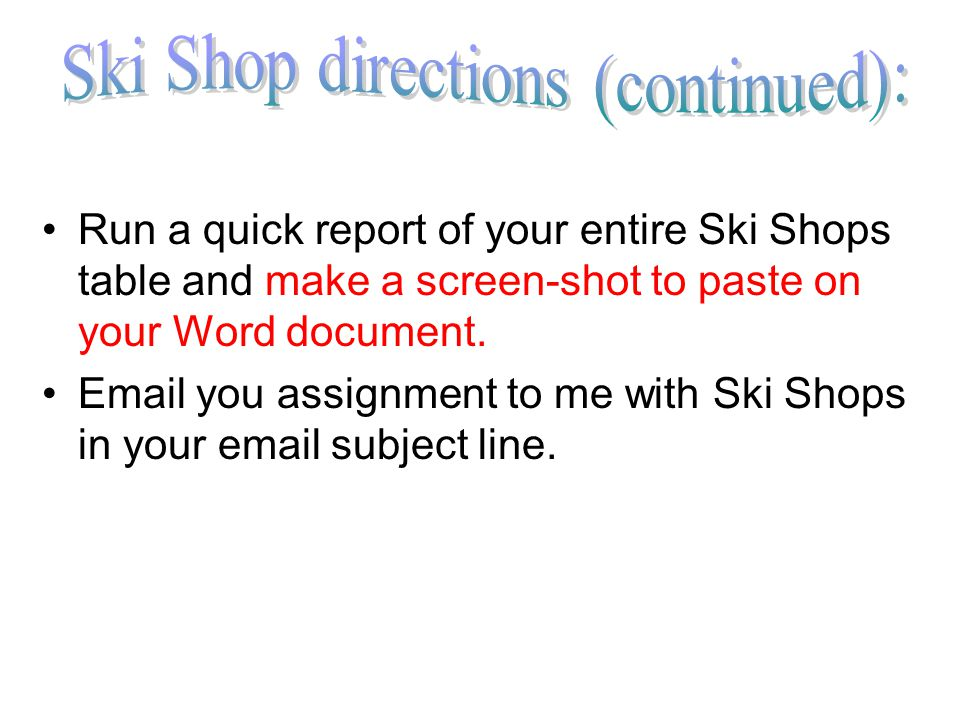 Run a quick report of your entire Ski Shops table and make a screen-shot to paste on your Word document.