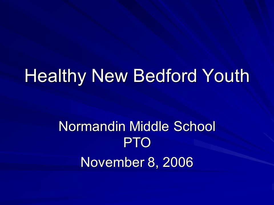 Healthy New Bedford Youth Normandin Middle School PTO November 8, 2006
