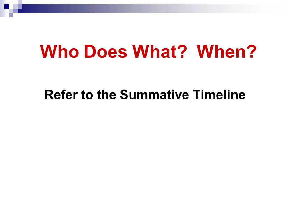 Who Does What When Refer to the Summative Timeline