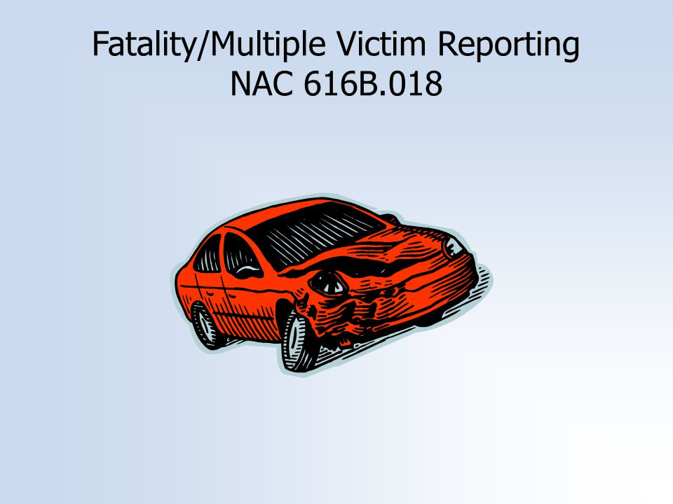 Fatality/Multiple Victim Reporting NAC 616B.018