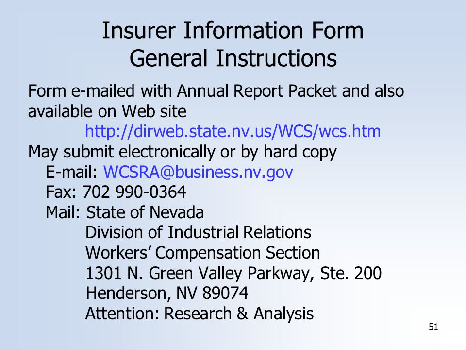 51 Form  ed with Annual Report Packet and also available on Web site   May submit electronically or by hard copy   Fax: Mail: State of Nevada Division of Industrial Relations Workers' Compensation Section 1301 N.