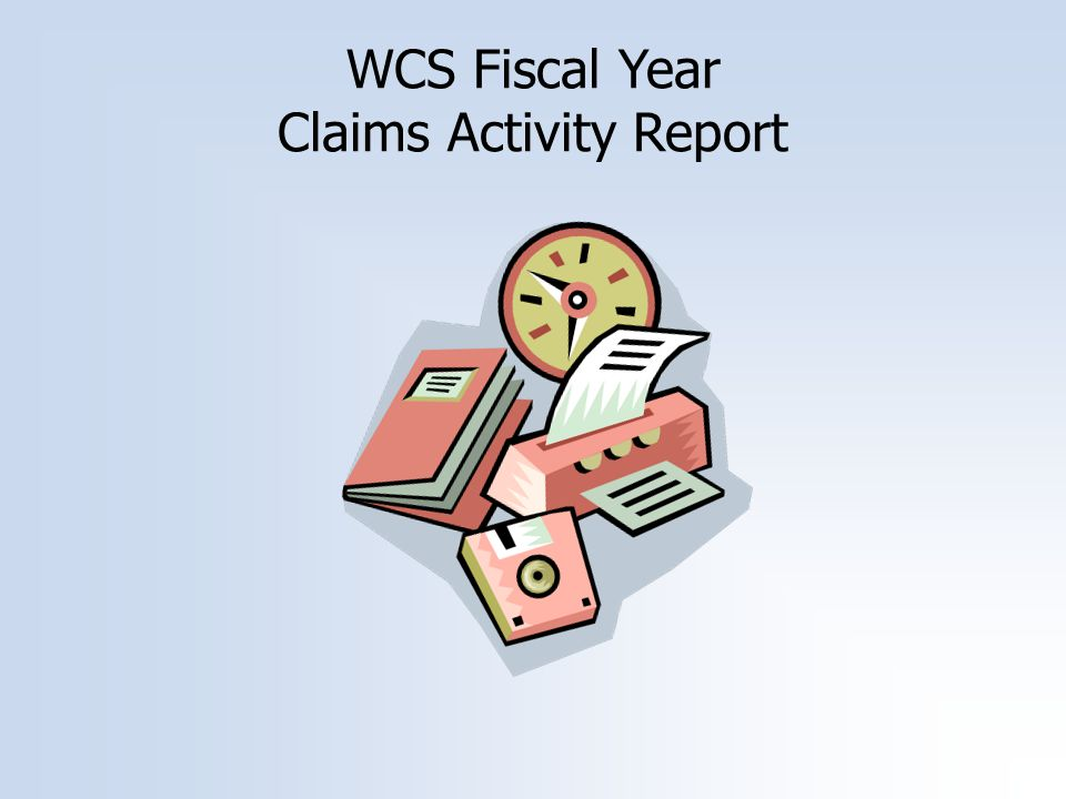 WCS Fiscal Year Claims Activity Report