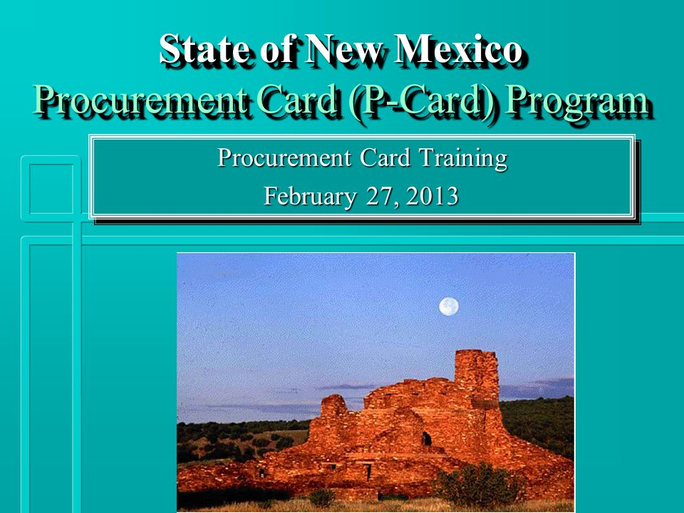 State of New Mexico Procurement Card (P-Card) Program Procurement Card Training February 27, 2013 Procurement Card Training February 27, 2013