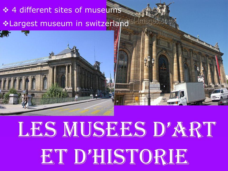 Les Musees d'art et d'historie  4 different sites of museums  Largest museum in switzerland