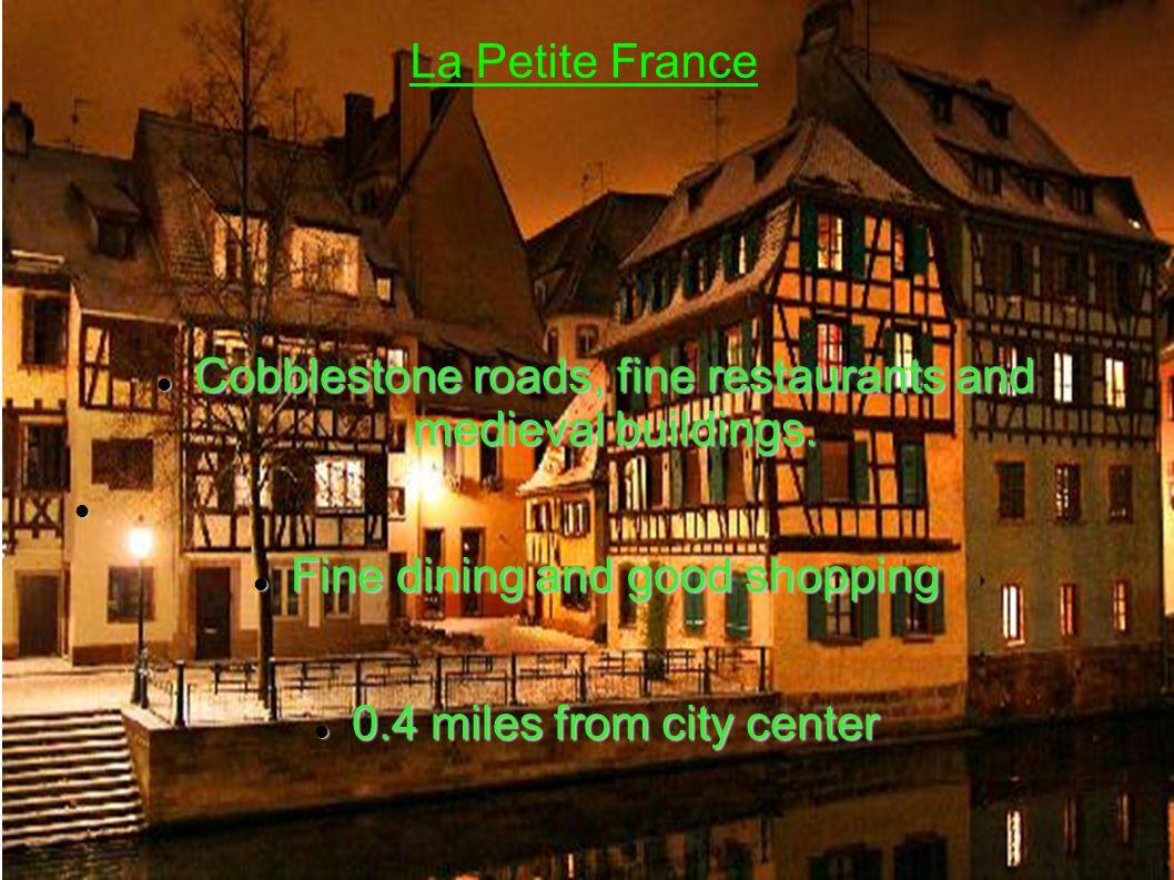 La Petite France Cobblestone roads, fine restaurants and medieval buildings.