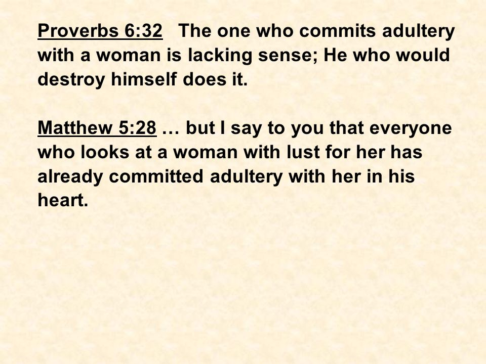Proverbs 6:32 The one who commits adultery with a woman is lacking sense; He who would destroy himself does it.