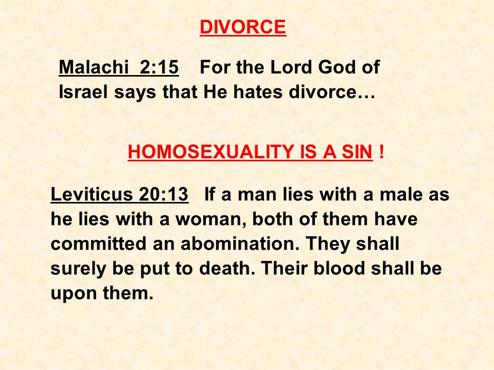 DIVORCE Malachi 2:15 For the Lord God of Israel says that He hates divorce… HOMOSEXUALITY IS A SIN .