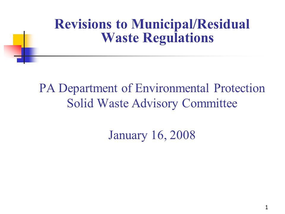 1 Revisions to Municipal/Residual Waste Regulations PA Department of Environmental Protection Solid Waste Advisory Committee January 16, 2008