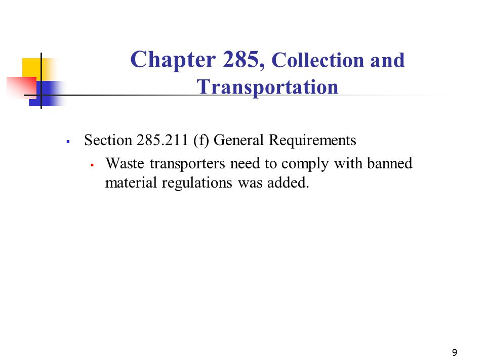 9 Chapter 285, Collection and Transportation  Section 285.211 (f) General Requirements  Waste transporters need to comply with banned material regulations was added.