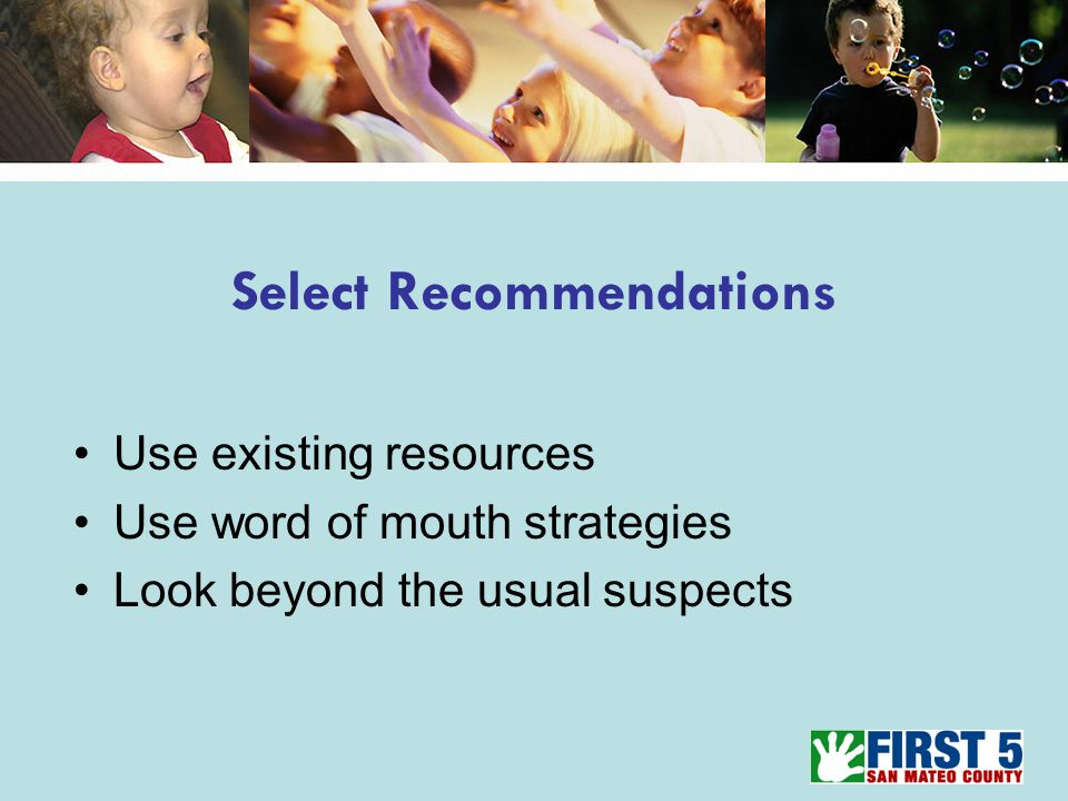 Select Recommendations Use existing resources Use word of mouth strategies Look beyond the usual suspects