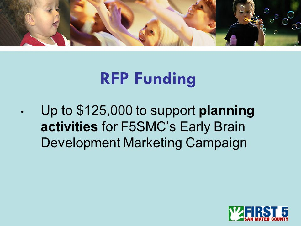 RFP Funding Up to $125,000 to support planning activities for F5SMC's Early Brain Development Marketing Campaign
