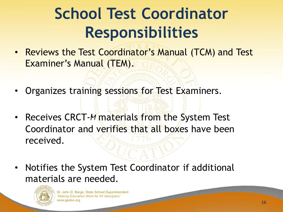 School Test Coordinator Responsibilities Reviews the Test Coordinator's Manual (TCM) and Test Examiner's Manual (TEM).