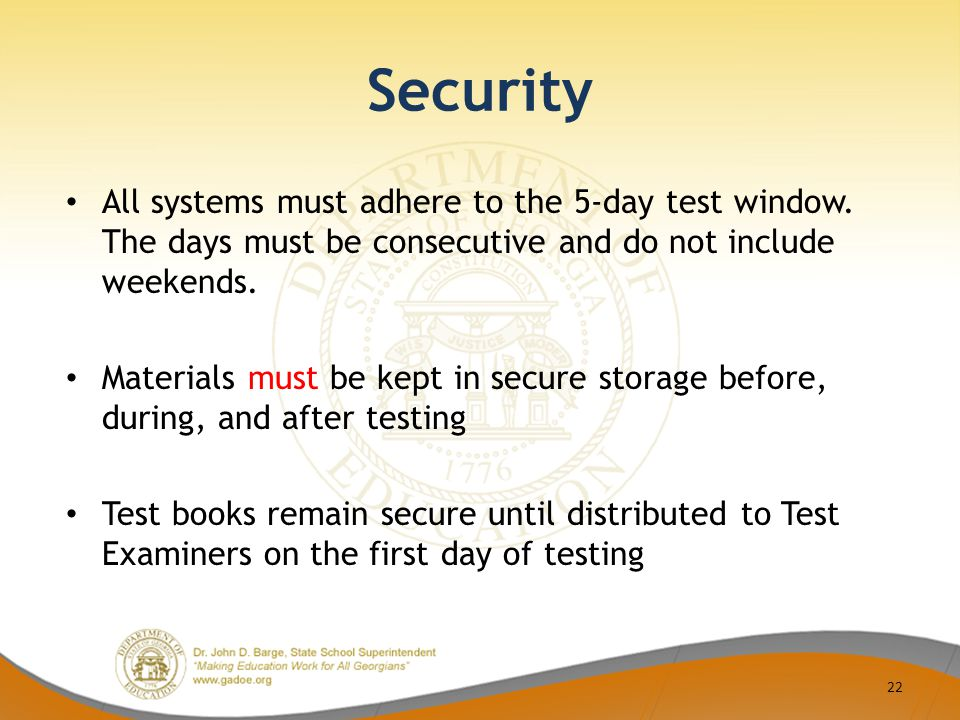 Security All systems must adhere to the 5-day test window.