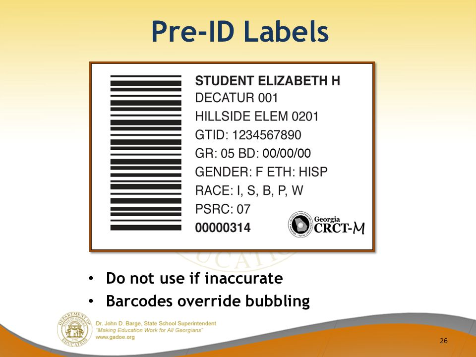 Pre-ID Labels Do not use if inaccurate Barcodes override bubbling 26