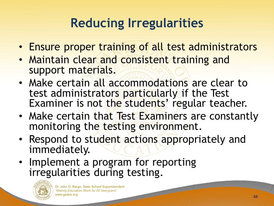 Reducing Irregularities Ensure proper training of all test administrators Maintain clear and consistent training and support materials.