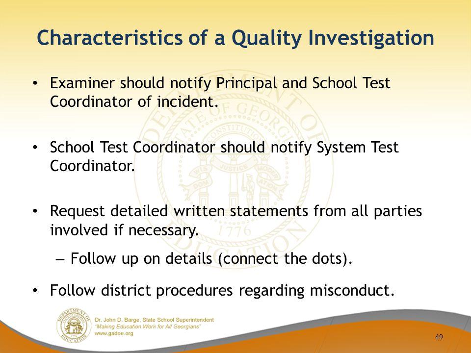 Characteristics of a Quality Investigation Examiner should notify Principal and School Test Coordinator of incident. School Test Coordinator should no