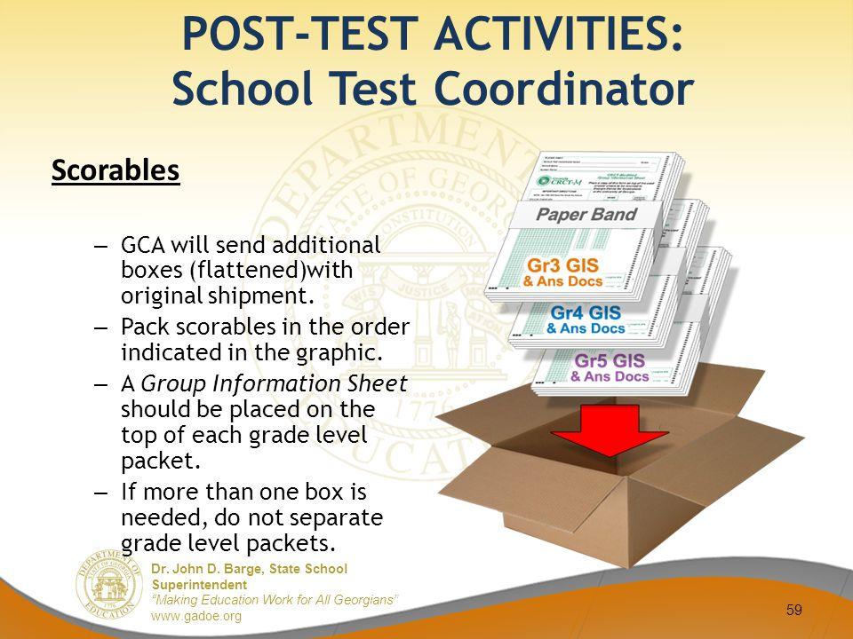 "Dr. John D. Barge, State School Superintendent ""Making Education Work for All Georgians"" www.gadoe.org POST-TEST ACTIVITIES: School Test Coordinator S"