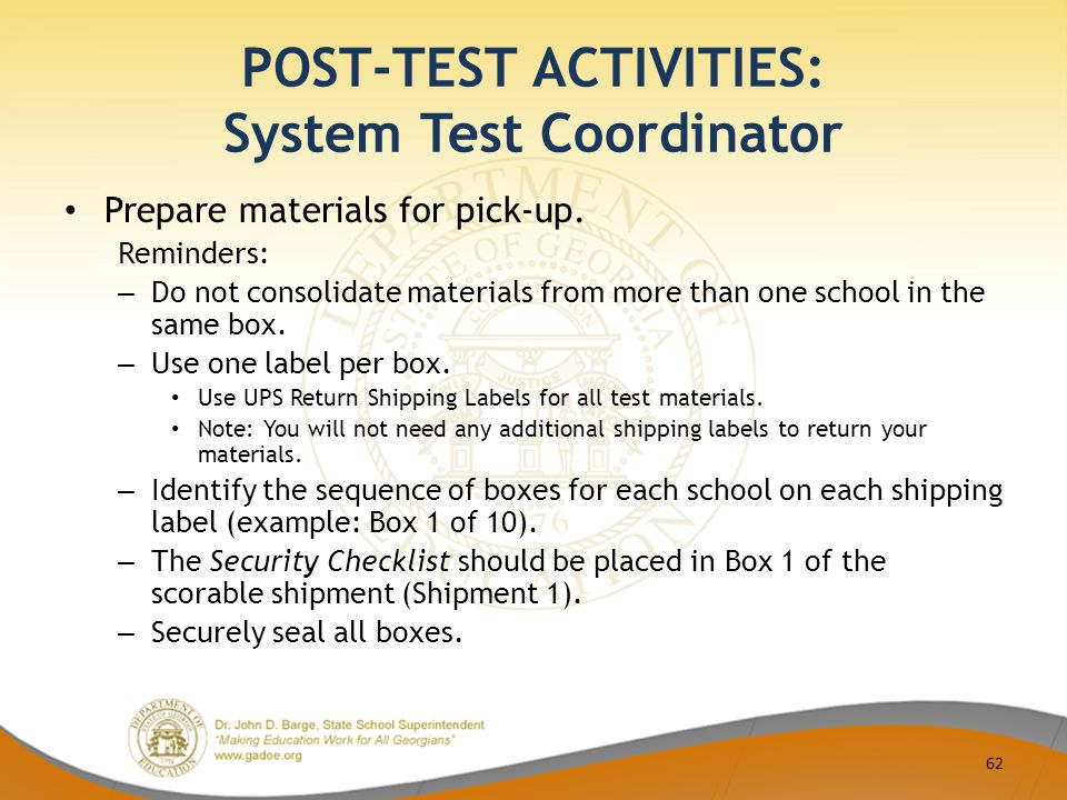 POST-TEST ACTIVITIES: System Test Coordinator Prepare materials for pick-up.