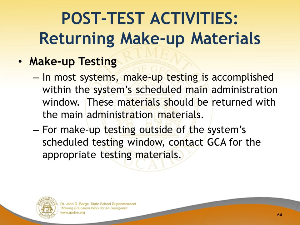 POST-TEST ACTIVITIES: Returning Make-up Materials Make-up Testing – In most systems, make-up testing is accomplished within the system's scheduled mai