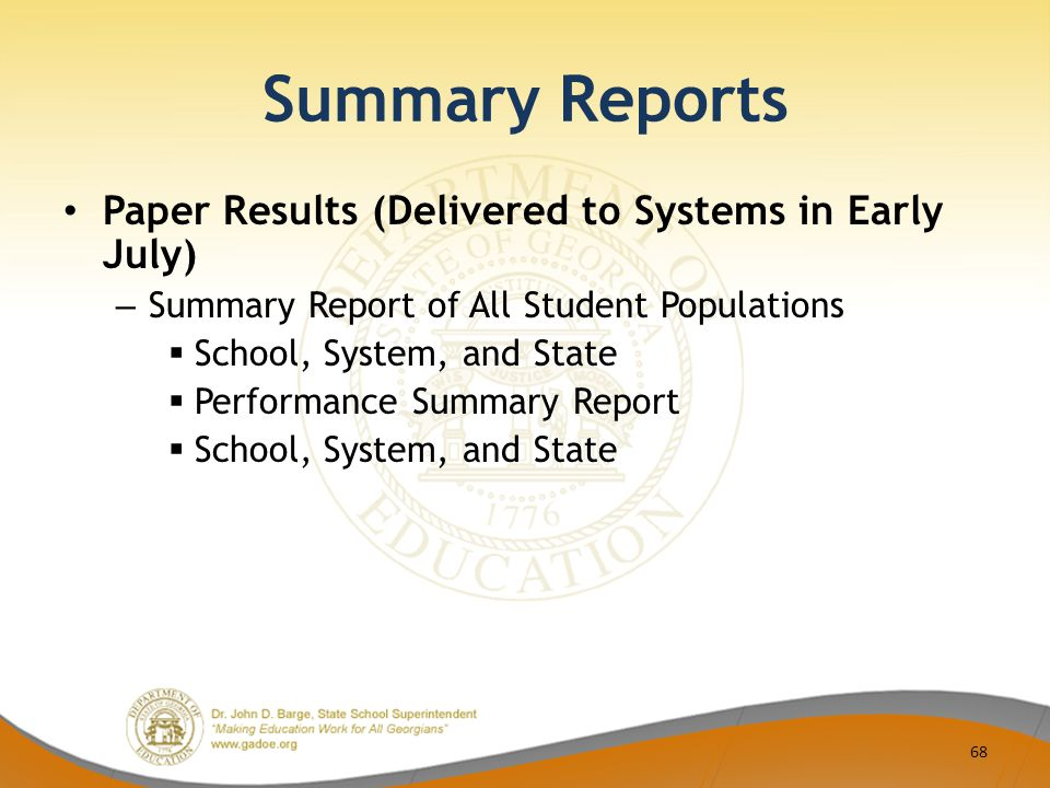 Summary Reports Paper Results (Delivered to Systems in Early July) – Summary Report of All Student Populations  School, System, and State  Performance Summary Report  School, System, and State 68