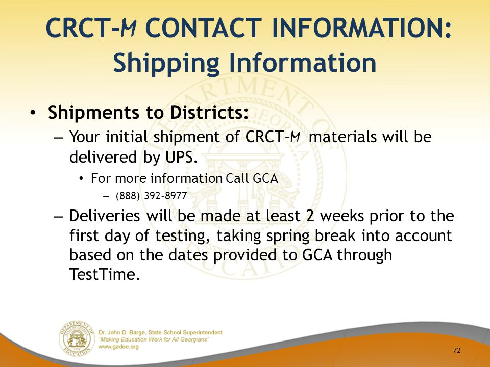 CRCT- M CONTACT INFORMATION: Shipping Information Shipments to Districts: – Your initial shipment of CRCT- M materials will be delivered by UPS.