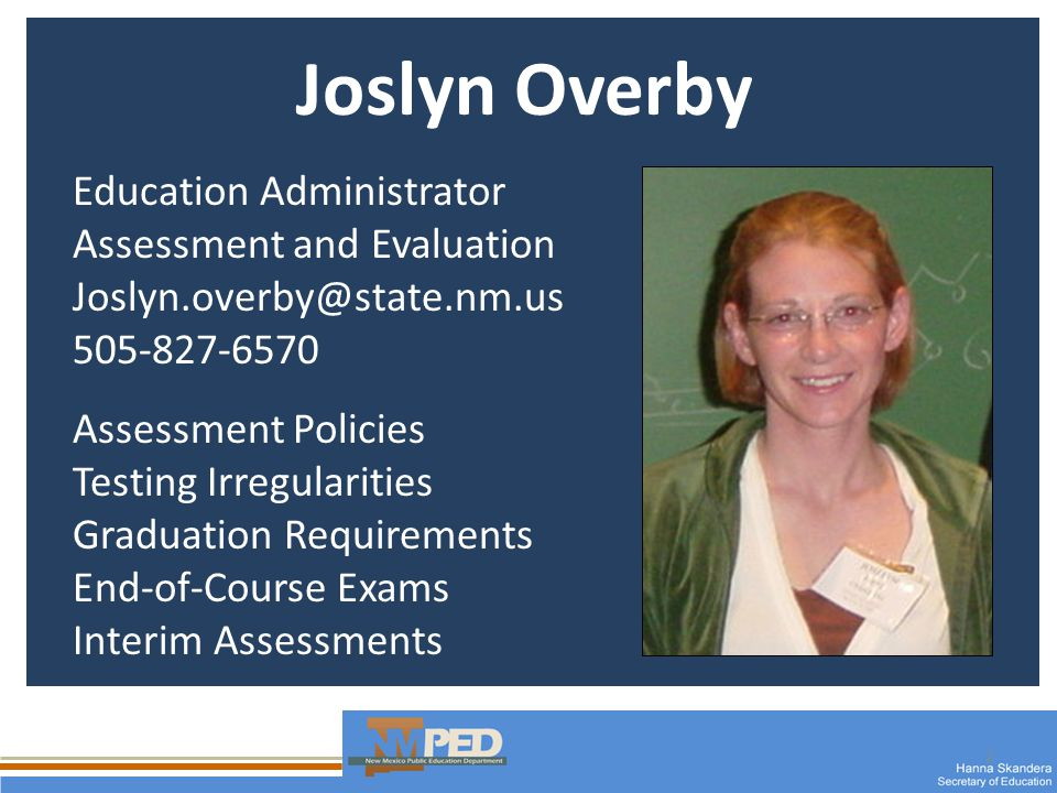3 Gabe Martinez Assessment Coordinator Assessment and Evaluation Gabriel.Martinez3@state.nm.us 505-827-6509 Assessment Policies SBA/HSGA Questions