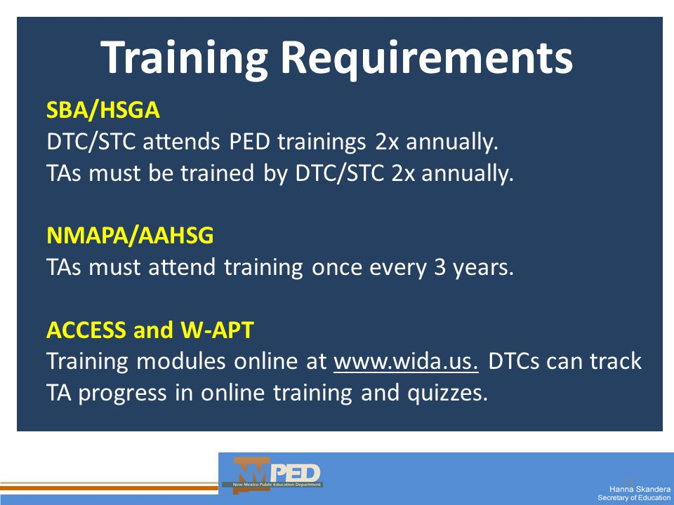 21 Training Requirements SBA/HSGA DTC/STC attends PED trainings 2x annually.