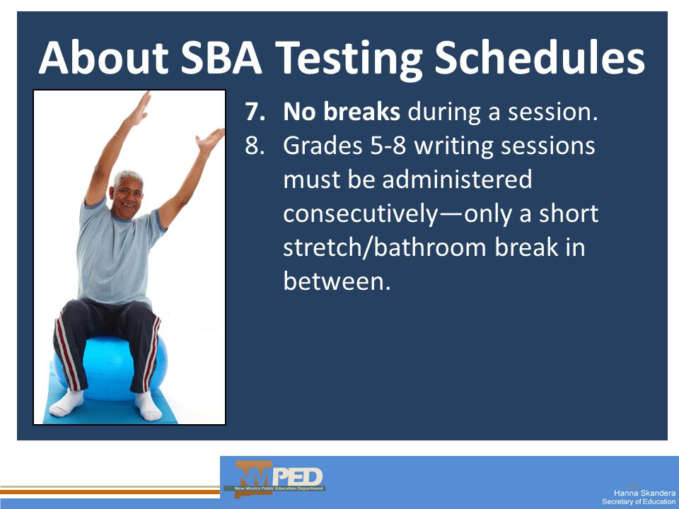 25 About SBA Testing Schedules 7.No breaks during a session.