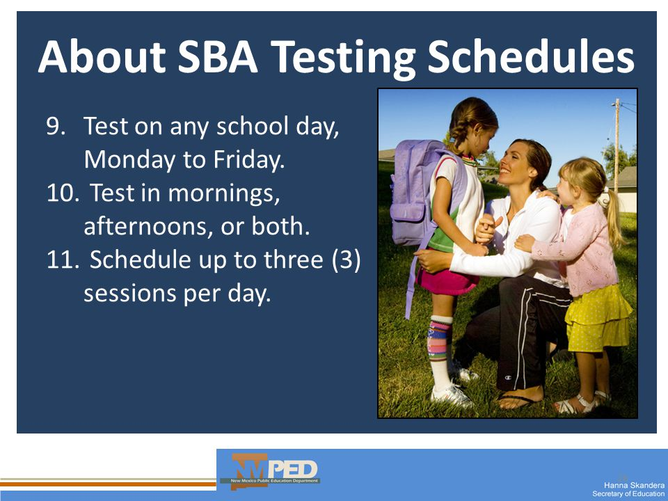 26 About SBA Testing Schedules 9.Test on any school day, Monday to Friday.