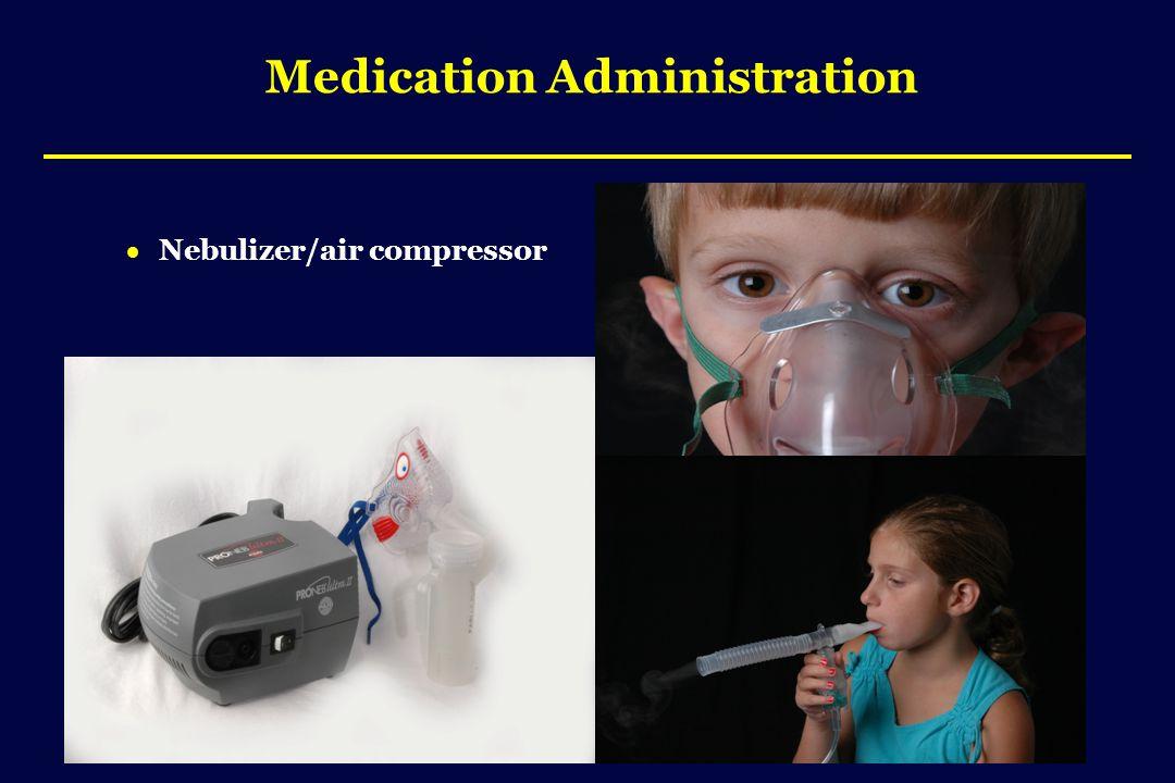 Medication Administration  Nebulizer/air compressor