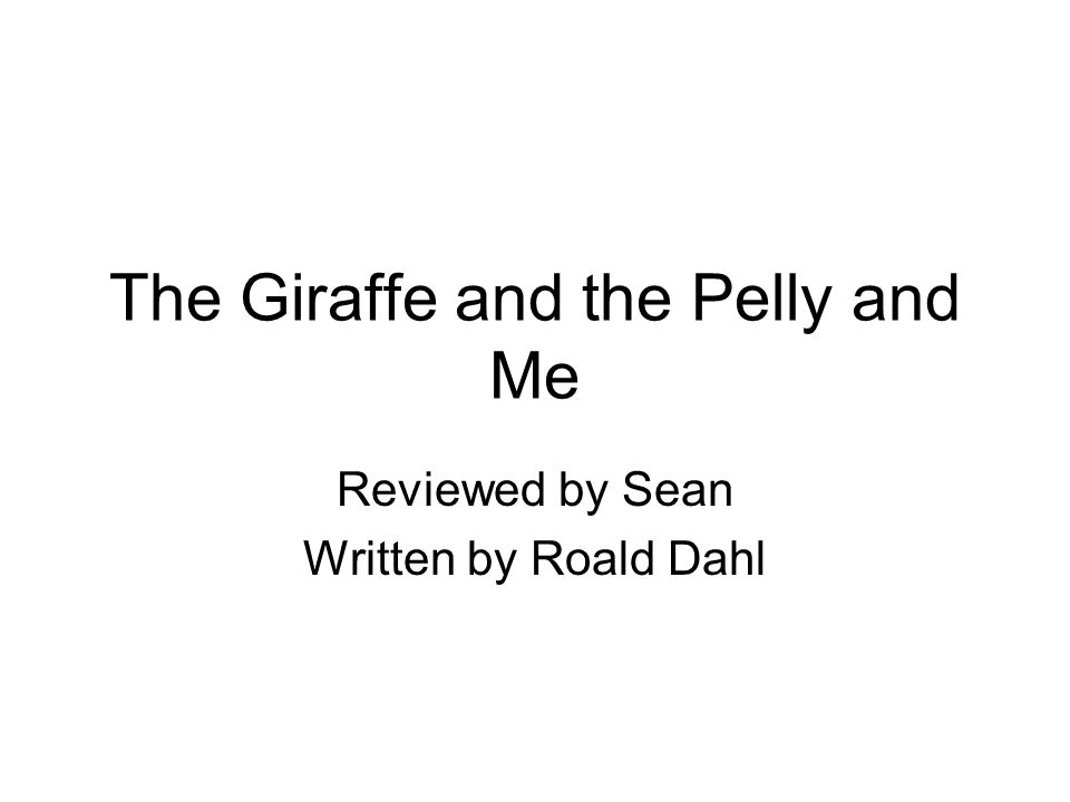 The Giraffe and the Pelly and Me Reviewed by Sean Written by Roald Dahl