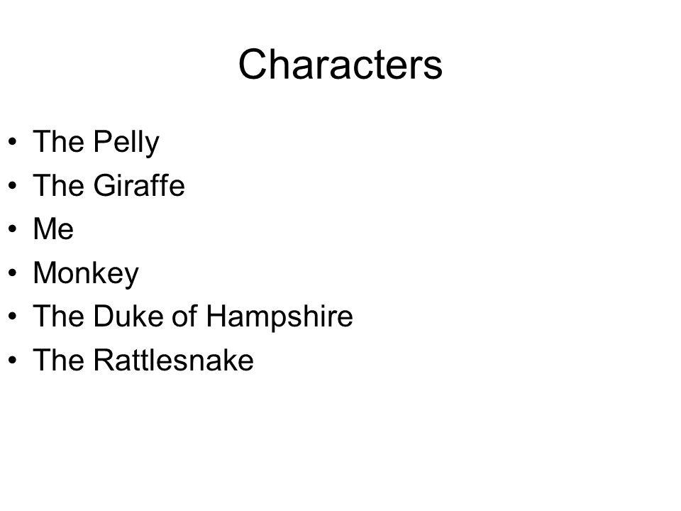 Characters The Pelly The Giraffe Me Monkey The Duke of Hampshire The Rattlesnake