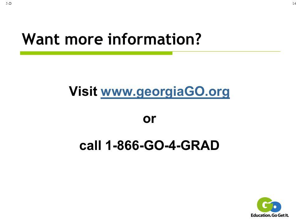 5-D14 Want more information? Visit www.georgiaGO.orgwww.georgiaGO.org or call 1-866-GO-4-GRAD
