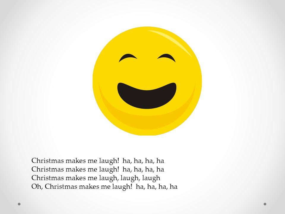 Christmas makes me sing! La, la, la, la Christmas makes me sing, sing, sing! Oh, Christmas makes me sing! La, la, la, la