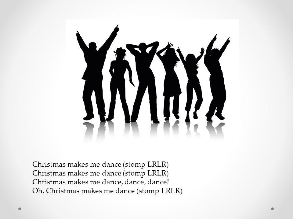 Christmas makes me clap! (clap 3 times) Christmas makes me clap, clap, clap! Oh, Christmas makes me clap! (clap 3 times)