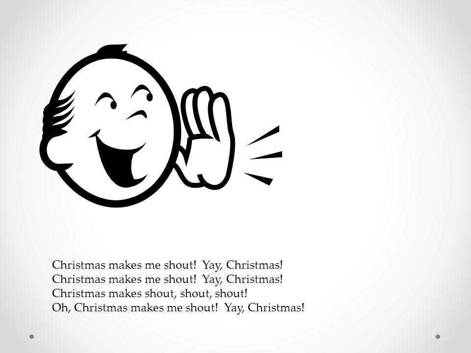 Christmas makes me dance (stomp LRLR) Christmas makes me dance, dance, dance! Oh, Christmas makes me dance (stomp LRLR)